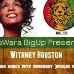Withney Houston – I Wanna Dance With Somebody (Reggae Remix)
