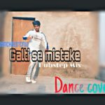 GALTI SE MISTAKE || DUBSTEP MIX || DANCER BY CHANCHAL D'CRUZ ||