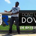 DUBSTEP DANCE  DON'T LET ME DOWN