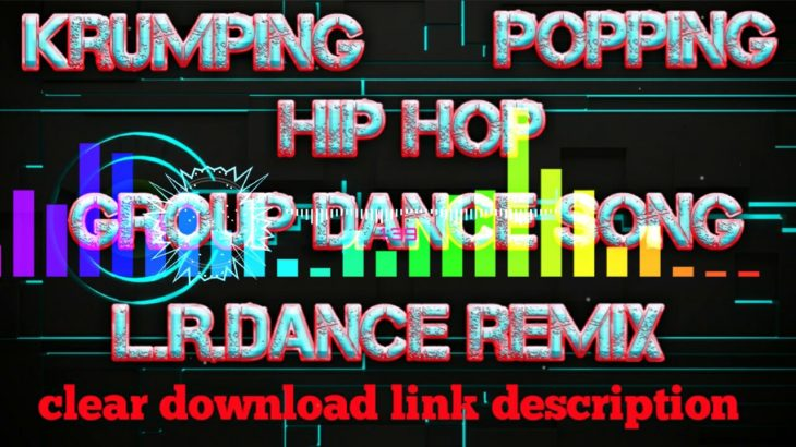 Additional dance song Krumping popping hip hop group dance song L.R.dance remix