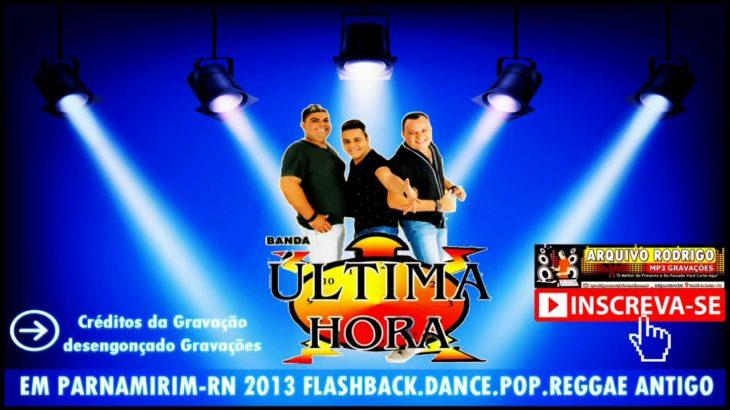 BANDA ULTIMA HORA EM PARNAMIRIM RN 2013 FLASHBACK DANCE POP REGGAE ANTIGO